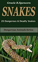 SNAKES: 20 Dangerous & Deadly Snakes (Dangerous Animals Series)