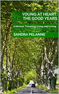 YOUNG AT HEART: The Good Years: A Memoir: Traveling, Living and Loving