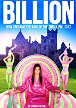 Billion: How I Became King Of The Thrill Pill Cult