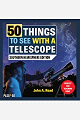 50 Things to See with a Telescope: Southern Hemisphere Edition Kindle Edition