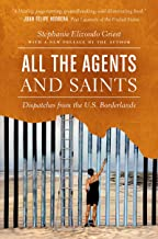 All the Agents and Saints, Paperback Edition: Dispatches from the U.S. Borderlands