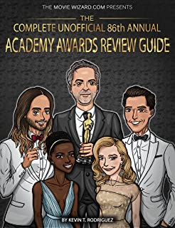 The Complete Unofficial 86th Annual Academy Awards Review Guide (Complete Academy Awards Review Guide Series)