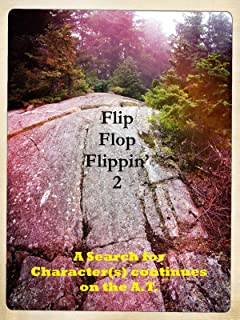 Flip Flop Flippin' 2 - A Search for Character(s) continues on the A.T