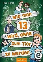 Wie man 13 wird, ohne zum Tier zu werden (Wie man 13 wird 2) (German Edition)
