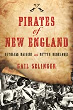 Pirates of New England: Ruthless Raiders and Rotten Renegades