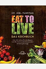 Eat to Live - Das Kochbuch: Über 200 nährstoffreiche Rezepte nach Dr. Fuhrmans bahnbrechendem Ernährungskonzept (German Edition) Kindle Edition