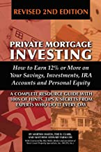 Private Mortgage Investing: How to Earn 12% or More on Your Savings, Investments, IRA Accounts, & Personal Equity, Revised 2nd Edition