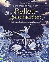 Bunt erzählte Klassiker: Ballettgeschichten: Bekannte Ballettstücke nacherzählt