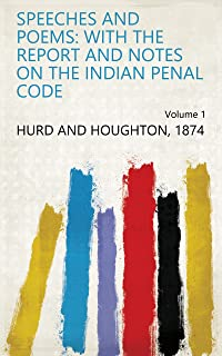Speeches and Poems: With the Report and Notes on the Indian Penal Code Volume 1