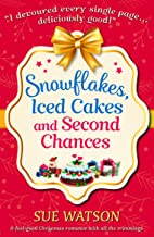 Snowflakes, Iced Cakes and Second Chances: A feel good Christmas romance with all the trimmings (English Edition)