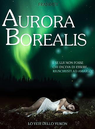 AURORA BOREALIS: Lo yeti dello Yukon