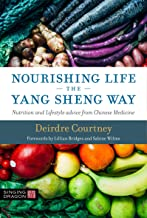 Nourishing Life the Yang Sheng Way: Nutrition and Lifestyle Advice from Chinese Medicine