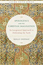 Apologetics and the Christian Imagination: An Integrated Approach to Defending the Faith (Living Faith)