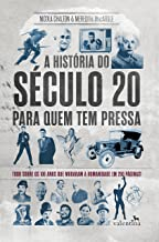 A história do século 20 para quem tem pressa: Tudo sobre os 100 anos que mudaram a humanidade em 200 páginas! (Série Para...