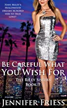 Be Careful What You Wish For (The Riley Sisters Book 3)