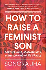 How to Raise a Feminist Son: Motherhood, Masculinity, and the Making of My Family Hardcover