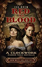 Red as Blood (The Clockwork Faerie Tale Novella Book 1)