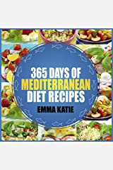 365 Days of Mediterranean Diet Recipes: A Mediterranean Diet Cookbook with Over 365 Mediterranean Recipes Book for Beginners Diet, Healthy Lifestyle and Weight Loss Kindle Edition