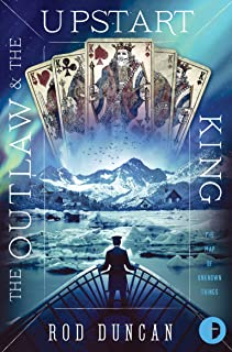 The Outlaw and the Upstart King (Map of Unknown Things Book 2)
