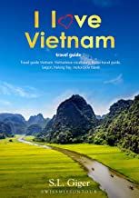 I love Vietnam Travel Guide: Travel Guide Vietnam, Vietnamese Vocabulary, Hanoi travel guide, Hanoi, Halong Bay, motorcycle travel. (English Edition)