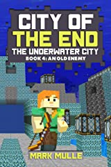 City of the End: The Underwater City (Book 4): An Old Enemy (An Unofficial Minecraft Diary Book for Kids Ages 9 - 12 (Preteen) Kindle Edition