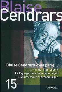 Blaise Cendars vous parle... : Suivi de Qui êtes-vous ? ; Le Paysage dans l'oeuvre de Léger ; J'ai vu mourir Fernand Léger