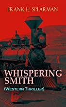 WHISPERING SMITH (Western Thriller): A Daring Policeman on a Mission to Catch the Notorious Train Robbers