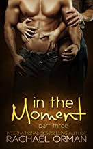 In The Moment: Part Three (An Erotic Menage Romance Short Story) (Moments Book 3)