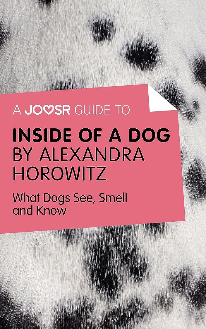 ペレット封建現像A Joosr Guide to... Inside of a Dog by Alexandra Horowitz: What Dogs See, Smell, and Know (English Edition)