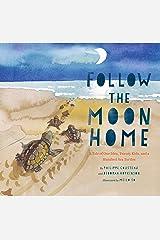 Follow the Moon Home: A Tale of One Idea, Twenty Kids, and a Hundred Sea Turtles Kindle Edition