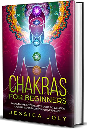 Chakras for Beginners: The Ultimate Intermediate Guide to Balance Chakras and Radiate Positive Energy (English Edition)