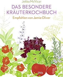 Das besondere Kräuterkochbuch: Empfohlen von Jamie Oliver. - Mit einem Vorwort von Jamie Oliver (German Edition)
