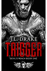 Trigger (Devil's Reach Trilogy: A Dark, Gritty, MC Romantic Suspense Series Book 1) Kindle Edition