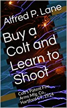 Buy a Colt and Learn to Shoot: Colt's Patent Fire Arms Mfg. Co., Hartford CT, 1914