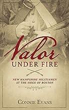 Valor Under Fire: New Hampshire Militiamen at the Siege of Boston (Colonial Life Book 3)