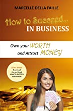 How to Succeed In Business: Own your Worth And Attract Money