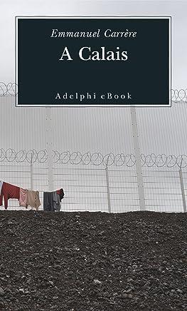 A Calais (Opere di Emmanuel Carrère Vol. 5)