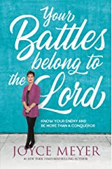 Your Battles Belong to the Lord: Know Your Enemy and Be More Than a Conqueror Kindle Edition