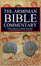 The Arminian Bible Commentary: Parallel Commentary on Hundreds of Scriptures Commonly Misinterpreted in Our Modern Day
