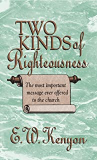 The Two Kinds of Righteousness: The Most Important Message Ever Offered to the Church