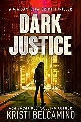 Dark Justice: A Vigilante Justice Crime Thriller (Gia Santella Crime Thriller Series Book 13) Kindle Edition