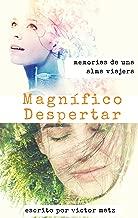 Magnífico Despertar: Memorias De Una Alma Viajera (Spanish Edition)