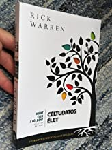 Céltudatos élet: Miért élek a földön? / Hungarian Edition of Rick Warren's Purpose Driven Life: What On Earth Am I Here For?