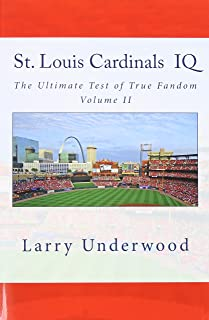 St. Louis Cardinals IQ: The Ultimate Test of True Fandom (History & Trivia)