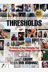 Thresholds: 75 Stories of How Changing Your Perspective Can Change Your Life Kindle Edition