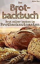 Brot backen mit dem Brotbackautomat: Das Brotbackbuch - 50 R