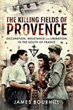 The Killing Fields of Provence: Occupation, Resistance and Liberation in the South of France (English Edition)