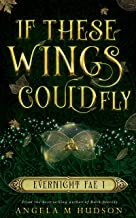 If These Wings Could Fly (Evernight Fae Book 1)