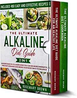 The Ultimate Alkaline Diet Guide: 2 in 1: Understand pH To Learn How You Can Be More Energetic, Prevent Diseases And Bring...