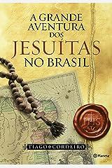A grande aventura dos jesuítas no Brasil eBook Kindle